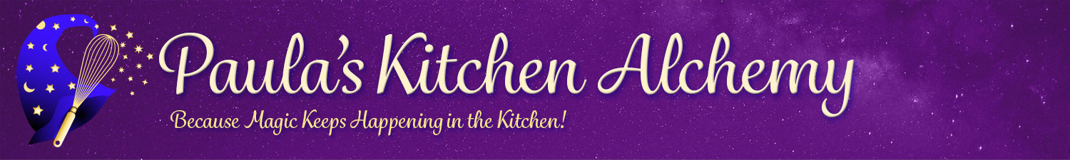Paula's Kitchen Alchemy: Because Magic Keeps Happening in the Kitchen!